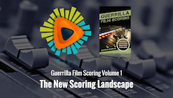Guerrilla Film Scoring Volume 1: The New Scoring Landscape