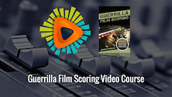 Guerrilla Film Scoring Video Course