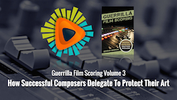 Guerrilla Film Scoring Volume 3: How Successful Composers Delegate To Protect Their Art