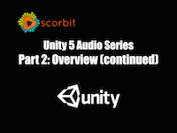 Unity 5 Audio Series Part 2: Overview (continued)