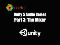 Unity 5 Audio Series Part 3: The Mixer